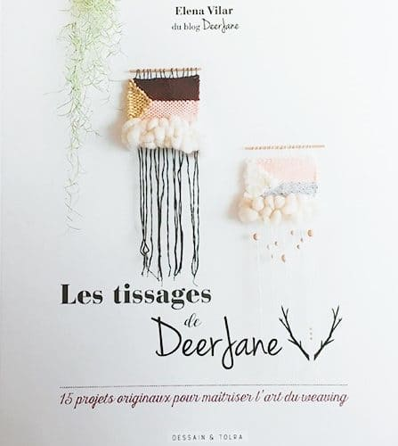 LES TISSAGES DE DEER JANE 15 PROJETS POUR MAITRISER L'ART DU WEAVING - The Funky Fresh Project
